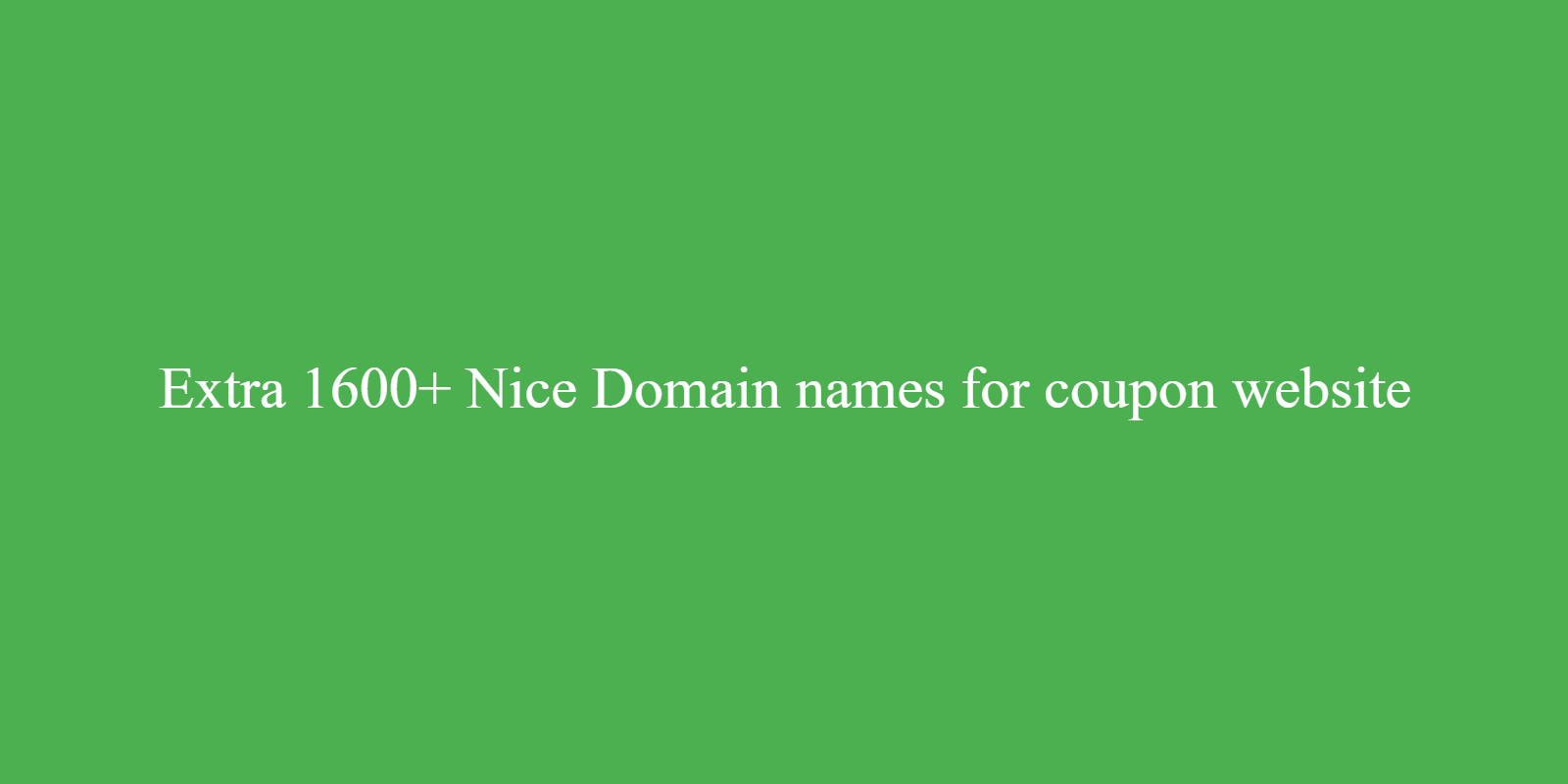 Extra 1600+ Nice Domain names for coupon website